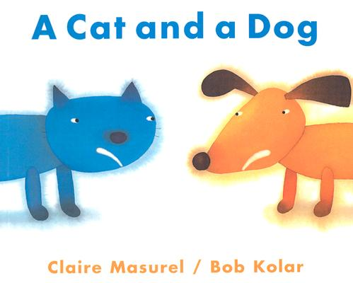 A Cat and a Dog By Masurel, Claire/ Kolar, Bob (ILT)