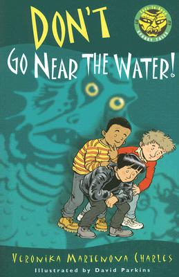 Don't Go Near the Water! By Charles, Veronika Martenova/ Parkins, David (ILT)