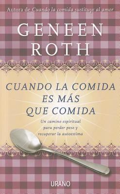Cuando la comida es mas que comida / Women, Food and God By Roth, Geneen